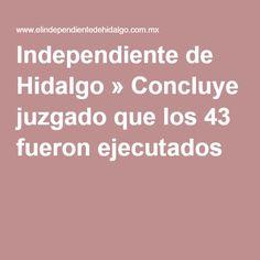 Independiente de Hidalgo » Concluye juzgado que los 43 fueron ejecutados