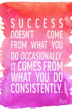 Daily Fitness Motivation: Success doesn't come from what you do occasionally. It comes from what you do consistently.