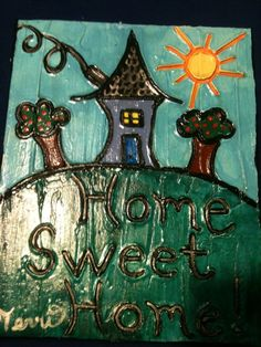 Home Sweet Home (textured) medium is acrylic