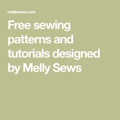 Free sewing patterns and tutorials designed by Melly Sews
