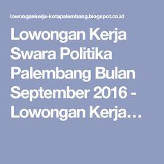 Lowongan Kerja Swara Politika Palembang Bulan September 2016 - Lowongan Kerja…