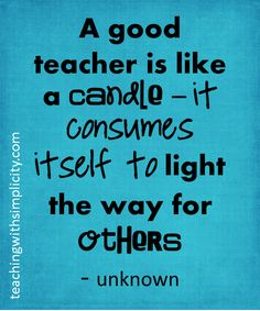 A teacher is like a candle #motivation for teachers  This year I want to be the best teacher I can be... Inspire my students, and become a better reading teacher... I want to prove to myself I can teach ELA effectively and have fun while doing it!