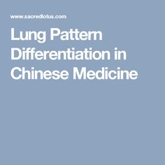 Lung Pattern Differentiation in Chinese Medicine