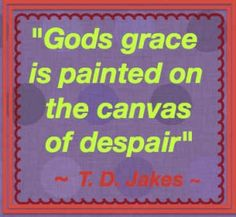 21 Uplifting Quotes For Times of Despair (I love Bishop T.D. Jakes! Look him up on YouTube!)