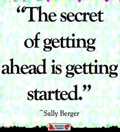"""""""Secret to getting ahead is getting started"""" quote via www.Facebook.com/PositivityToolbox"""