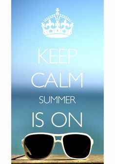 keep calm summer is on / Created with Keep Calm and Carry On for iOS #keepcalm #summer
