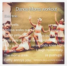 Dance moms workout!! Jill is hilarious and yes Cathy is constantly annoying ughh