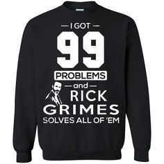 Walking Dead T-shirts I Got 99 Problems & Rick Grimes Solves All Of 'em Shirts Hoodies Sweatshirts Walking Dead T-shirts I Got 99 Problems & Rick Grimes