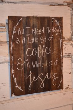 Check out this item in my Etsy shop https://www.etsy.com/listing/217598743/wood-pallet-signs-reclaimed-wood-art  Jesus and coffee sign