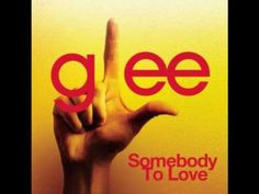 Glee: Somebody to love