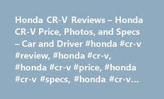 Honda CR-V Reviews – Honda CR-V Price, Photos, and Specs – Car and Driver #honda #cr-v #review, #honda #cr-v, #honda #cr-v #price, #honda #cr-v #specs, #honda #cr-v #photos http://fiji.remmont.com/honda-cr-v-reviews-honda-cr-v-price-photos-and-specs-car-and-driver-honda-cr-v-review-honda-cr-v-honda-cr-v-price-honda-cr-v-specs-honda-cr-v-photos/  # Honda CR-V Honda CR-V Evolutionary changes yield chart-topping results. 2017 Honda CR-V Honda CR-V 2017 5.0 1.0 5.0 As many a one-hit wonder has…
