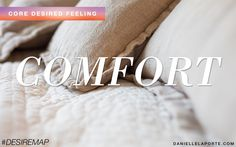 Comfort - One of my Core Desired Feelings. How do you want to feel? #DesireMap