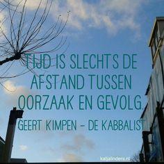 'Tijd is slechts de afstand tussen oorzaak en gevolg.' - Geert Kimpen #quote #spreuk