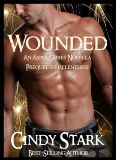 Wounded (An Aspen Series Novella) (Prequel to Relentless) by Cindy Stark, http://www.amazon.com/dp/B00C45BQT8/ref=cm_sw_r_pi_dp_L3qTsb1599ACX