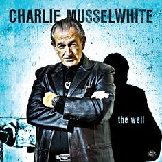 charlie musslewhite | Blues Master Charlie Musselwhite Returns to Alligator Records! New CD ...