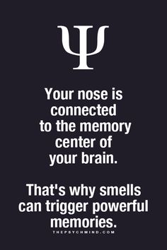 I started to do a psychological study about this back in college because it fascinated me that olfactory memories have such a rich emotional signature, maybe more so than any other sense. It seemed more connected to the underworld of the unconscious. Psychology Fun Facts, Psychology Says, Psychology Quotes, The Words, Physiological Facts, Entp, Weird Facts, Life Lessons, Decir No