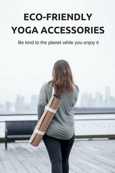 ECO-FRIENDLY YOGA ACCESSORIES - be kind to the planet while you enjoy it