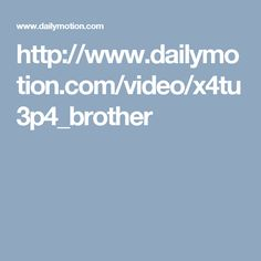 http://www.dailymotion.com/video/x4tu3p4_brother