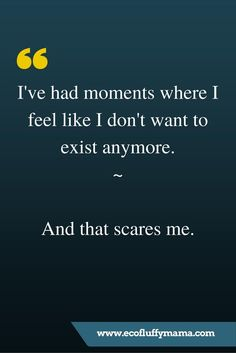 Depression and Chronic Illness. Waaayyy more than just a few moments. I've had long stretches of time, weeks, months, of this feeling. On the edge of figuring out a way to make it happen the whole time. It doesn't scare me until I start to pull out of it. Or looking back on it not wanting to go that long feeling that way again, fearing I won't make it out the other side.