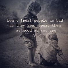 Don't treat people as they are treat them as good as you are. . . . #NeoVida #care #quote #empathy #compassion #positivity #karma #goodbehavior #love