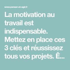 La motivation au travail est indispensable. Mettez en place ces 3 clés et réussissez tous vos projets. Être motivé au travail sera un jeu d'enfant ! Renaissance, Workplace Motivation, Going Out, Projects, Child, Advice, Notebooks