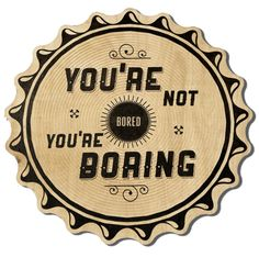 Hand Crafted Type by Ben Johnston - you're not bored, you're boring