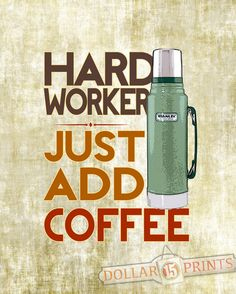 Hard Worker Just Add Coffee Quote with Thermos by 15DollarPrints