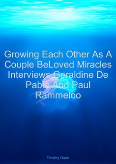 Growing Each Other As A Couple BeLoved Miracles Interviews Geraldine De Pablo And Paul Rammeloo