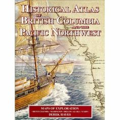 """""""Historical Atlas of British Columbia and the Pacific Northwest"""" by Derek Hayes - shortlisted for the 2000 Roderick Haig-Brown Regional Prize"""