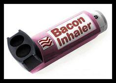 #Bacon inhaler
