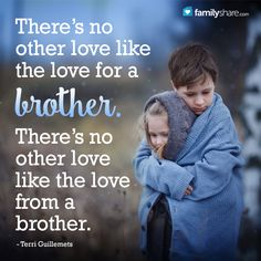 There's no other love like the love for a brother. There's no other love like the love from a brother. - Terri Guillemets