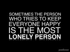:(   I hate that I know someone like this! I wish she knew just how much she is loved and how much she means to others especially me. She if my BFF and I wish I could make her happy!!! I LOVE YOU BOO!!!! Touching You, Picture Quotes, Best Quotes, Life Quotes, Shy People, Helping Others, Quotes For Loneliness, Live Life, People Quotes