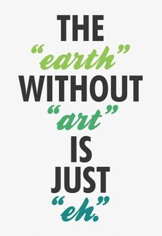 the earth without art is just eh