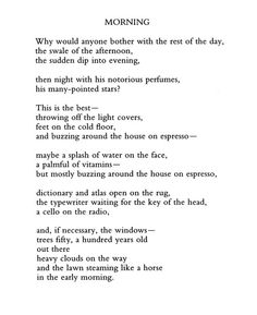 Billy Collins. I love all times of day, and most days I would much rather sleep in; but if I have to...the morning reveals much about the world.