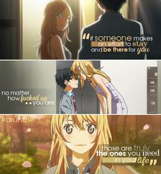 """""""if someone makes an effort to stay and be there for you no matter how fucked up you are, those are truly the ones you need in your life..""""    Anime: Shigatsu Wa Kimi No Uso - Your Lie In April    © Edited by Karunase    karunase.tumblr.com"""