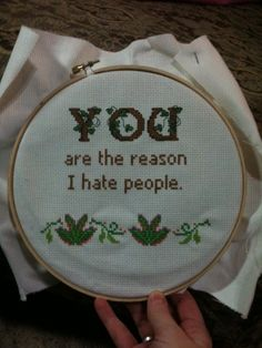 You are the reason I hate people.