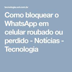Como bloquear o WhatsApp em celular roubado ou perdido - Notícias - Tecnologia
