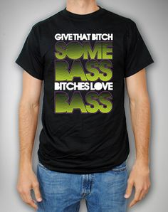 'Give That Bitch Some Bass...' Tee