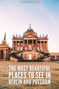 CHECK! Come See The Most Beautiful Places In Berlin And Potsdam, Germany