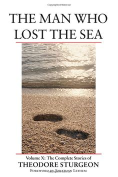 The Man Who Lost the Sea: Volume X: The Complete Stories of Theodore Sturgeon: Books