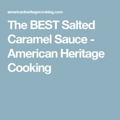 The BEST Salted Caramel Sauce - American Heritage Cooking