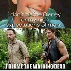 I don't blame Disney for my high expectations of men...I blame The Walking Dead