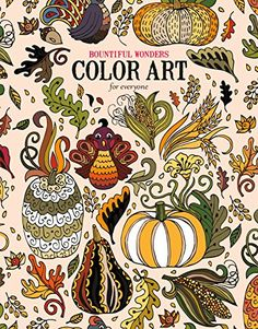Enjoy Creative Entertainment With Bountiful Wonders Color Art For Everyone An Adult Coloring Book From Leisure Arts And The Guild Of Master Craftsman