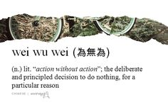 """""""wei wu wei 為無為"""" (Chinese) - lit. """"action without action""""; the deliberate and principled decision to do nothing, for a particular reason"""