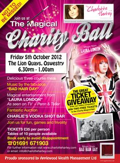 """in aid of Charlotte Hartey Foundation    Not to be missed - a delicious 3 course meal, music by the fabulous """"Bad Hair Day"""", magic by Laura London (as seen on Penn & Teller); fantastic auction, Charlie's Vodka Shot Bar & loads more.    Tickets just £35 per person with tables of 10 people available.    Book early to avoid disappointment 01691 671903."""