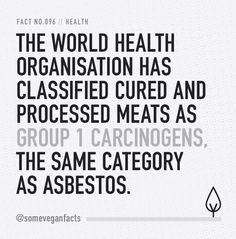 Fact 096. The World Health Organisation has classified cured and processed meats as group 1 carcinogens, the same category as asbestos. Sources // https://www.hsph.harvard.edu/nutritionsource/2015/11/03/report-says-eating-processed-meat-is-carcinogenic-understanding-the-findings/ https://www.theguardian.com/society/2015/oct/26/processed-and-red-meat-what-are-the-cancer-risks #health #vegan #govegan #veganism