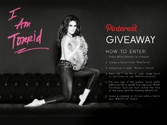 #IAmTorrid Pinterest Giveaway. Read Official Rules here: http://ow.ly/dbvC5 and leave the link to your #IAmTorrid board on THIS PIN