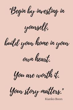 Perfect Begin By Investing In Yourself, Build Your Home In Your Own Heart. You Are  Worth It. Your Story Matters. Self Love And Personal Development Quote.