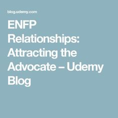 ENFP Relationships: Attracting the Advocate – Udemy Blog