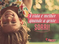 A vida é melhor quando a gente sorri! #vida #melhor #sorrir #sorriso